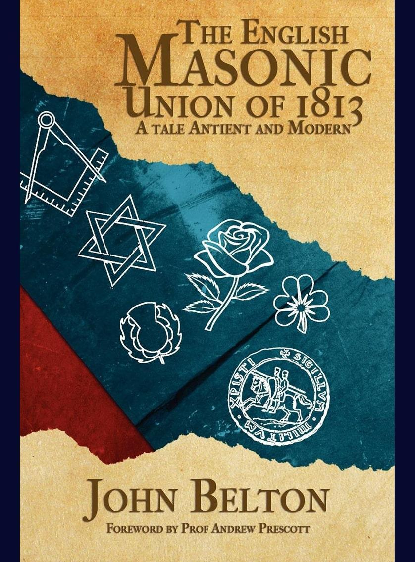 The English Masonic Union of 1813: A Tale Ancient and Modern